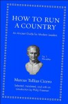 How to Run a Country: An Ancient Guide for Modern Leaders - Marcus Tullius Cicero, Philip Freeman