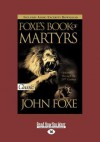 Foxes Book of Martyrs (Large Print 16pt) - John Foxe