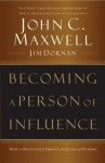 Becoming A Person of Influence: How to Positively Impact the Lives of Others - John Maxwell