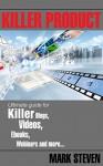 Killer Product: Ultimate guide for killer blogs, videos, ebooks, webinars and more - Mark Steven