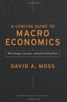 Concise Guide to Macroeconomics: What Managers, Executives, and Students Need to Know - David A. Moss