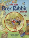 My Best Brer Rabbit Stories: Joel Chandler Harris's Classic Tales. for Ages 4 and Up. - Rene Cloke