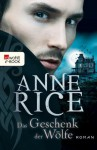 Das Geschenk der Wölfe (German Edition) - Anne Rice, Edith Beleites