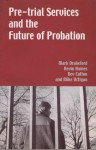Pre-Trial Services and the Future of Probation - Mark Drakeford, Kevin Haines, Bev Cotton, Mike Octigan