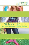 What If . . . All Your Friends Turned on You - Liz Ruckdeschel, Sara James