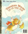 Theodore Mouse Up in the Air (Little Golden Book) - Michaela Muntean, Lucinda McQueen