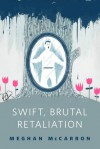 Swift, Brutal Retaliation - Meghan McCarron