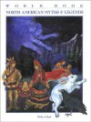 North American Myths & Legends (World Book Myths & Legends Series) - Philip Ardagh, Olivia Rayner