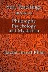 Philosophy, Psychology and Mysticism (The Sufi Teachings of Hazrat Inayat Khan) - Hazrat Inayat Khan, John Fabian