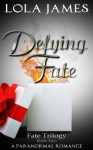 Defying Fate, a Paranormal Romance (Fate Series, Book Two) - Lola James