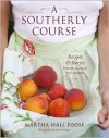 A Southerly Course: Recipes and Stories from Close to Home - Martha Hall Foose