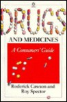 Drugs and Medicines: A Consumers' Guide - Roderick A. Cawson, Roy Spector