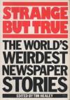 Strange But True: World's Weirdest Newspaper Stories - Tim Healey