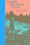 Where the Deer Were - Kate Barnes