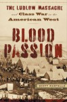 Blood Passion: The Ludlow Massacre and Class War in the American West, First Paperback Edition - Scott Martelle