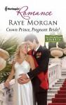 Crown Prince, Pregnant Bride! - Raye Morgan