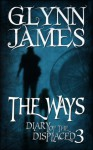 Diary of the Displaced - Book 3 - The Ways - Glynn James
