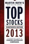 Top Stocks 2013: A Sharebuyer's Guide to Leading Australian Companies - Martin Roth
