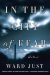 In the City of Fear: A Novel - Ward Just