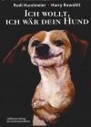 Ich wollt, ich wär dein Hund - Harry Rowohlt, Rudi Hurzlmeier
