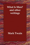 What Is Man? and Other Writings - Mark Twain