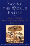 Saving the World Entire: And 100 Other Beloved Parables from the Talmud - Bradley Bleefeld, Robert L. Shook