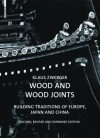 Wood and Wood Joints: Building Traditions of Europe, Japan and China - Klaus Zwerger