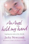An Angel Held My Hand: Inspiring True Stories of the Afterlife - Jacky Newcomb