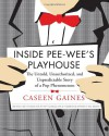 Inside Pee-wee's Playhouse: The Untold, Unauthorized, and Unpredictable Story of a Pop Phenomenon - Caseen Gaines
