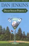 Dead Solid Perfect - Dan Jenkins