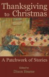 Thanksgiving to Christmas: A Patchwork of Stories - Dixon Hearne