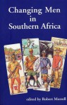 Changing Men in Southern Africa - Robert Morrell
