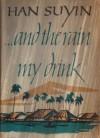 ... And The Rain My Drink - Han Suyin