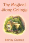 The Magical Stone Cottage - Shirley Cochran