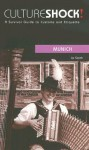 Culture Shock! Munich at Your Door: A Survival Guide to Customs and Etiquette (Culture Shock! at Your Door) - Elizabeth Smith