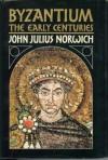 Byzantium: The Early Centuries - John Julius Norwich