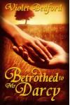 Betrothed To Mr. Darcy - Violet Bedford