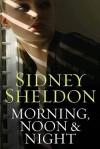 Morning Noon & Night - Sidney Sheldon
