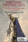 The Eternal Champion (Tale of the Eternal Champion, #2) - Michael Moorcock