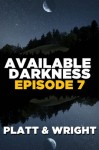 Available Darkness: Episode 7 (A new breed of vampire serial thriller) - Sean Platt, David W. Wright, Jason Whited