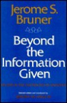 Beyond the Information Given: Studies in the Psychology of Knowing - Jerome S. Bruner