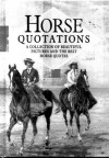 Horse Quotations: a Collection of Beautiful Pictures and the Best Horse Quotes - Helen Exley