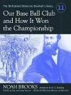 Our Base Ball Club and How It Won the Championship - Noah Brooks