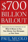 $700 Billion Bailout: The Emergency Economic Stabilization ACT and What It Means to You, Your Money, Your Mortgage, and Your Taxes - Paul Muolo