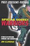 Spies And Secret Warriors (Books For Heroes: Past, Present, Future) - Jim Eldridge