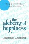 The Alchemy of Happiness - three stories and a hybrid-essay - Jason Erik Lundberg