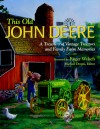 This Old John Deere: A Treasury of Vintage Tractors and Family Farm Memories - Michael Dregni