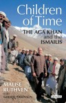 The Children of Time: The Aga Khan and the Ismailis - Malise Ruthven, Gerald Wilkinson