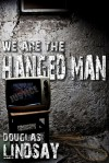 We Are The Hanged Man - Douglas Lindsay