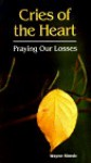 Cries of the Heart: Praying Our Losses - Wayne Simsic, Michael O. McGrath